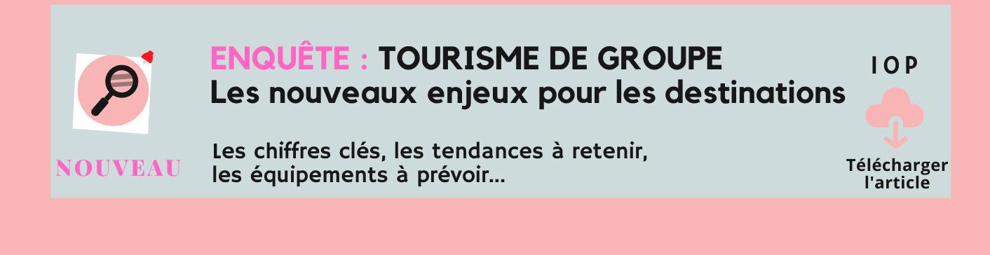 Enquête : Tourisme de groupe, les nouveaux enjeux pour les destinations