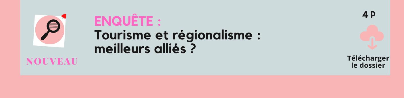 Enquête : Tourisme et régionalisme : meilleurs alliés ?